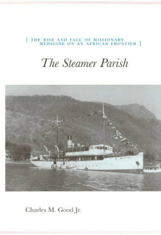 The Steamer Parish: The Rise and Fall of Missionary Medicine on an African Frontier (University of Chicago Geography Research Papers) by Charles M. Good (2004-01-10)