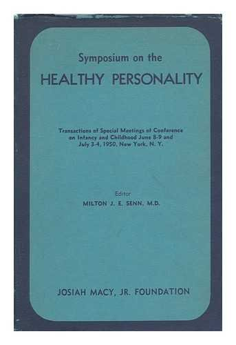 Symposium on the Healthy Personality : transactions of special meetings of Conference on Infancy and Childhood June 8-9 and July 3-4, 1950, New York, N.Y ; sponsored by Josiah Macy, Jr. Foundation / edited by Milton J.E. Senn