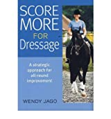 [ SCORE MORE FOR DRESSAGE BY JAGO, WENDY](AUTHOR)HARDBACK