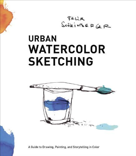 By Felix Scheinberger - Urban Watercolor Sketching: A Guide to Drawing, Painting, and Storytelling in Color