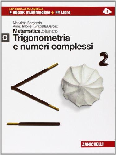 Matematica.bianco. Modulo O: Trigonometria e numeri complessi. Con Maths in English. Per le Scuole superiori. Con espansione online
