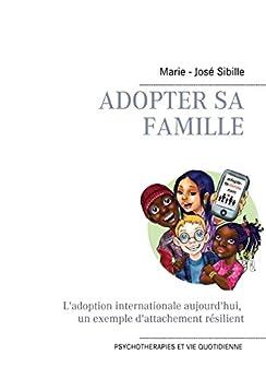 Adopter sa famille: L'adoption internationale aujourd'hui : un exemple d'attachement résilient (Psychothérapies et vie quotidienne t. 1)