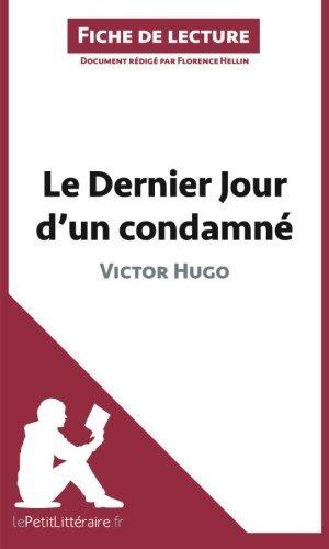 Le Dernier Jour d'un condamn de Victor Hugo (Fiche de lecture): Rsum Complet Et Analyse Dtaille De L'oeuvre by Florence Hellin (2014-04-22)