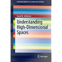 Understanding High-Dimensional Spaces (SpringerBriefs in Computer Science)