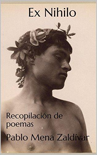 Ex Nihilo: Recopilación de poemas por Pablo Mena Zaldívar