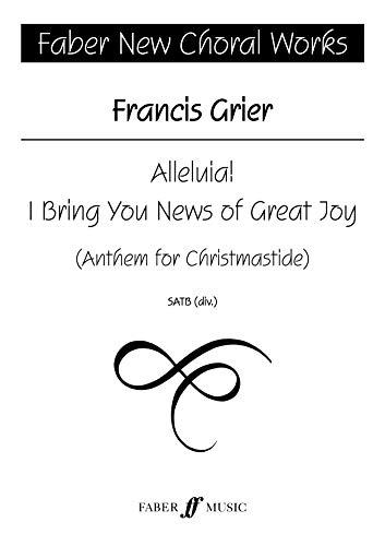 Alleluia! I Bring You News of Great Joy: Anthem for Christmastide: SATB Unaccompanied FNCW (Faber New Choral Works) (Christian-tanz Instrumente)