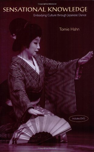 Sensational Knowledge: Embodying Culture Through Japanese Dance (Music Culture)
