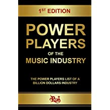 Power Players of the Music Industry: The Power Players List of a Billion Dollars Industry (English Edition)