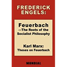 Feuerbach - The Roots of the Socialist Philosophy. Theses on Feuerbach