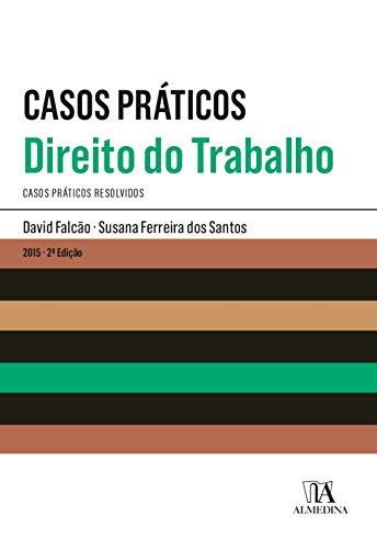 Casos Práticos - Direito do Trabalho - 2.ª Edição (Portuguese Edition) por David Falcão