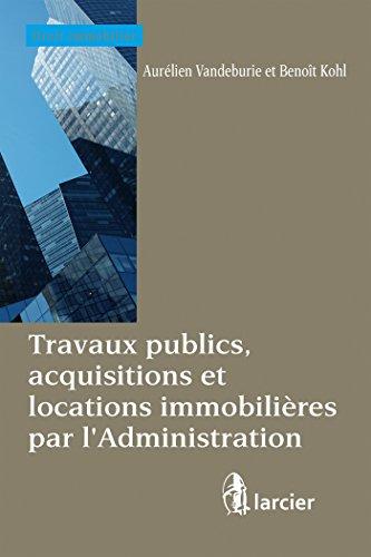 Travaux publics, acquisitions et locations immobilires par l'Administration: Hberger les services publics au XXIe sicle