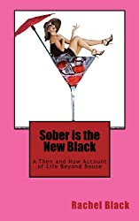 Sober is the New Black: A Then and Now Account of Life Beyond Booze (sober for good, how to stop drinking on your own, sober is sexy, sober revolution) (English Edition)