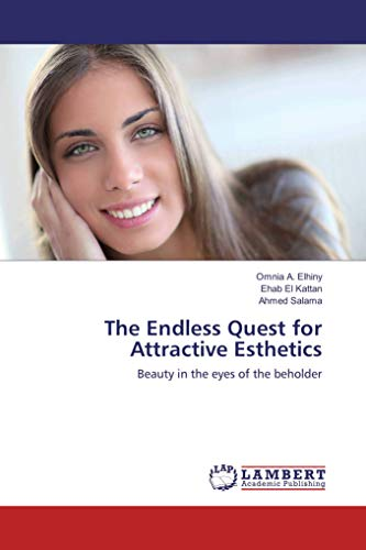 The Endless Quest for Attractive Esthetics: Beauty in the eyes of the beholder par Omnia A. Elhiny