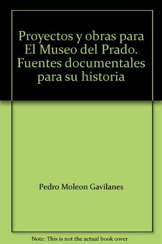 Proyectos y Obras para el Museo del Prado, fuentes documentales para su historia. por Pedro. Moleon Gavilanes