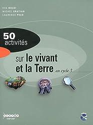 50 activités sur le vivant et la Terre au cycle 3 (1Cédérom)