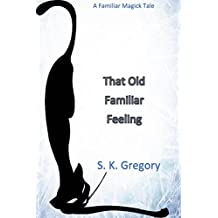 That Old Familiar Feeling (A Familiar Magick Tale Book 4)