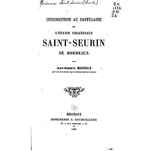 Introduction au cartulaire de l'Église collégiale Saint-Seurin de Bordeaux (French Edition) - Bordeaux Saint Jean