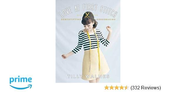 7eddaf5365 Love at First Stitch: Demystifying Dressmaking: Amazon.co.uk: Tilly Walnes:  9781849493659: Books