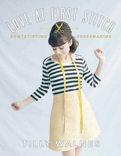 Love at First Stitch: Demystifying Dressmaking por Tilly Walnes