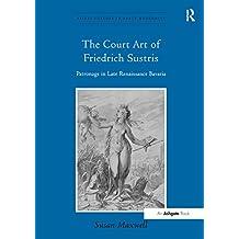 The Court Art of Friedrich Sustris: Patronage in Late Renaissance Bavaria