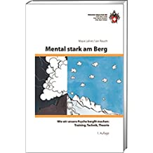 Mental stark am Berg: Wie wir unserer Psyche bergfit machen: Trainig, Technik, Theorie (Ausbildung)