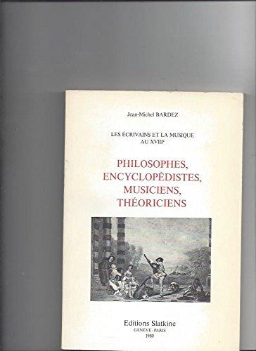 Philosophes, encyclopédistes, musiciens, théoriciens (Les Écrivains et la musique au XVIII.) par Jean-Michel Bardez