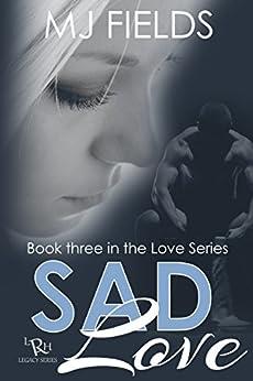 Sad Love (Love Series Book 3) by [Fields, MJ]