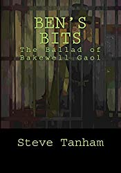 Ben's Bits: The Ballad of Bakewell Gaol by Steve Tanham (2015-11-07)