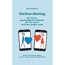 Online-Dating - Der kleine psychologische Ratgeber für die Suche nach der großen Liebe: Wie Sie via Internet-Dating zu einer seriösen Partnerschaft finden