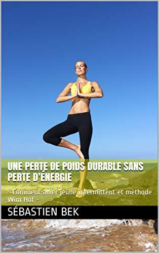 Couverture du livre Une perte de poids durable sans perte d'énergie: - Comment allier jeûne intermittent et méthode Wim Hof -