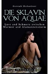 Die Sklavin von Aquae - Lust und Schmerz zwischen Marmor und Alamannensturm Taschenbuch