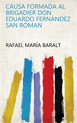 Causa formada al brigadier don Eduardo Fernández San Roman (Spanish Edition)