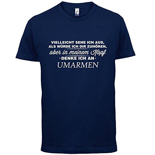 Vielleicht sehe ich aus als würde ich dir zuhören aber in meinem Kopf denke ich an Umarmen - Herren T-Shirt - 13 Farben Navy