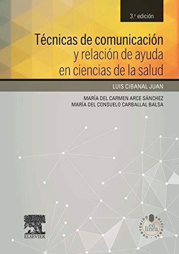 Técnicas De Comunicación Y Relación De Ayuda En Ciencias De La Salud - 3ª Edición (+ Acceso Web) por Luis Cibanal Juan