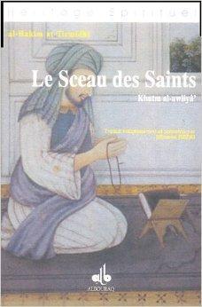 Le Sceau des Saints : Khatm al-awli' de Al-Hakm At-tirmidh,Slimane Rezki (Traduction) ( 1 mars 2005 )
