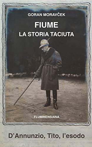 Fiume/Rijeka, la storia taciuta: D'Annunzio, Tito, l'esodo di Goran Moravček