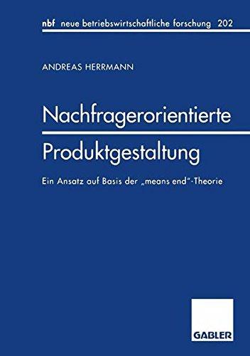 Nachfragerorientierte Produktgestaltung (neue betriebswirtschaftliche forschung (nbf), Band 202)