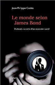 Le monde selon James Bond - Portraits secrets d'un monstre sacré par Jean-Philippe Costes