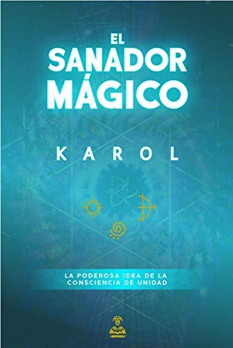 El Sanador Mágico: La poderosa idea de la consciencia de unidad.  (1) por Karol .