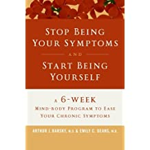 Stop Being Your Symptoms and Start Being Yourself: A 6-Week Mind-Body Program to Ease Your Chronic Symptoms