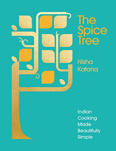 The Spice Tree: Indian Cooking Made Beautifully Simple (Spice Tree)