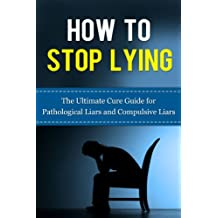 How to Stop Lying: The Ultimate Cure Guide for Pathological Liars and Compulsive Liars (Pathological Lying Disorder, Compulsive Lying Disorder, ASPD, Antisocial ... Psychopathy, Sociopathy) (English Edition)
