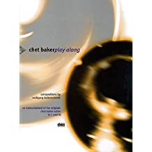 Chet Baker Play Along: 10 Transcriptions of the original Chet Baker solos in C and Bb. Trompete. Ausgabe mit CD.