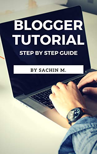 Blogger Tutorial: Step by step Guide (English Edition)