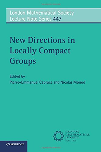 New Directions in Locally Compact Groups (London Mathematical Society Lecture Note Series)