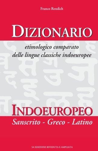 Dizionario etimologico comparato delle lingue classiche indoeuropee: Indoeuropeo, sanscrito, greco, latino