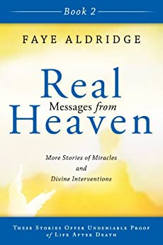 Real Messages from Heaven Book 2: More Stories of Miracles and Divine Interventions by [Aldridge, Faye]
