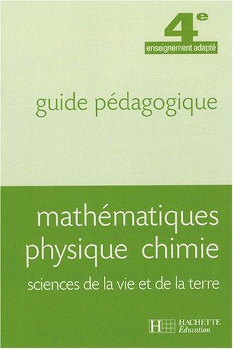 Mathématiques, Physique, Chimie, SVT 4e enseignement adapté : Guide pédagogique