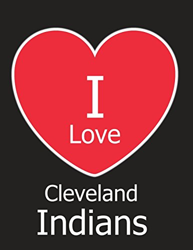 I Love Cleveland Indians: Black Notebook/Journal for Writing 100 Pages, Cleveland Indians Baseball Gift for Men, Women, Boys & Girls (Hat Cleveland)