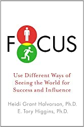 Focus: Use Different Ways of Seeing the World for Success and Influence by Heidi Grant Halvorson Ph.D. (2013-04-18)